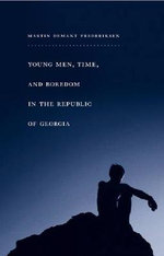 Young Men, Time, and Boredom in the Republic of Georgia : The Dawn of the Age of Climate Engineering - Martin Frederiksen