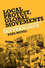 Local Protests, Global Movements : Capital, Community, and State in San Francisco - Karl Beitel
