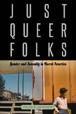 Just Queer Folks : Gender and Sexuality in Rural America - Colin Johnson