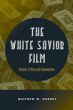 The White Savior Film : Content, Critics, and Consumption - Matthew Hughey
