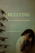 Bullying : The Social Destruction of Self - Laura Martocci