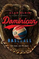 Dominican Baseball : New Pride, Old Prejudice - Alan M. Klein