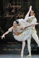 Dancing the Fairy Tale : Producing and Performing the Sleeping Beauty - Laura Katz Rizzo