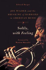 Softly, with Feeling : Joe Wilder and the Breaking of Barriers in American Music - Edward Berger
