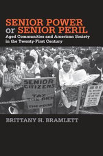 Senior Power or Senior Peril : Aged Communities and American Society in the Twenty-First Century - Brittany H. Bramlett