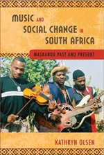 Music and Social Change in South Africa : Maskanda Past and Present - Kathryn Olsen