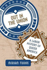 Out in the Union : A Labor History of Queer America - Miriam Frank