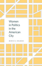 Women in Politics in the American City - Mirya R Holman