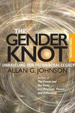 The Gender Knot : Unraveling Our Patriarchal Legacy - Allan Johnson
