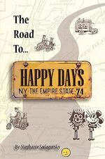 The Road to Happy Days : A Memoir of Life on the Road As an Antique Toy Dealer - Stephanie Sadagursky
