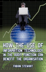 HOW THE USE OF INFORMATION TECHNOLOGY IN THE AUDIT FUNCTION CAN BENEFIT THE ORGANISATION - FABIAN STEWART