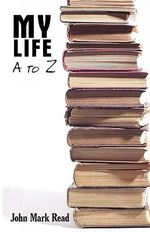 My Life - A to Z - John Mark Read