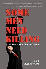 Some Men Need Killing :  A Hard Coal Country Saga - Art Marsicano