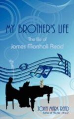 My Brother's Life :  The Life of James Marshall Read - John Mark Read