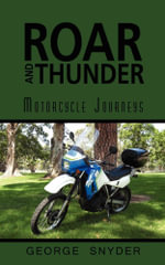 ROAR AND THUNDER : Motorcycle Journeys - George Snyder