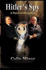 Hitler's Spy : A Novel of Deception - Colin Minor