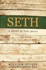 Seth : A Novel in Four Parts - Bill Offutt