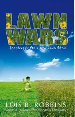 Lawn Wars : The struggle for a New Lawn Ethic - Lois B. Robbins