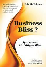Business Bliss? : Ignorance: Liability or Bliss - Tobi McNeil