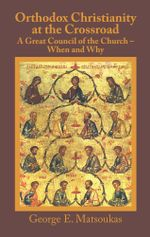 Orthodox Christianity at the Crossroad : A Great Council of the Church - When and Why