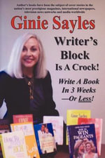 Writer's Block Is A Crock : Write A Book In 3 Weeks - Or Less! - Ginie Sayles