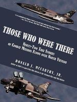 Those Who Were There : Ninety-two True Stories of Combat Missions Flown over North Vietnam - don Mccarthy