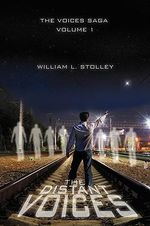 The Distant Voices : The Voices Saga - William Stolley