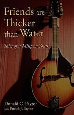 Friends Are Thicker Than Water : Tales of a Misspent Youth - donald Payton