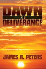 Dawn of Deliverance : A Novel - James R. Peters