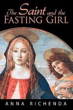 The Saint and the Fasting Girl - Anna Richenda