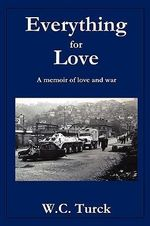 Everything for Love : A Memoir of Love and War - william Turck
