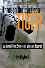 Through the Eyes of a Tiger : An Army Flight Surgeon's Vietnam Journal - Jay Hoyland