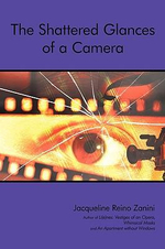 The Shattered Glances of a Camera - Jacqueline Reino Zanini
