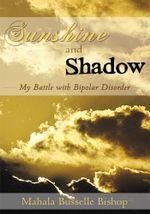 Sunshine and Shadow : My Battle with Bipolar Disorder - Mahala Busselle Bishop