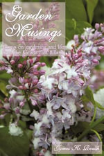 Garden Musings : Essays on gardening and life from the Kansas Flint Hills - James K. Roush