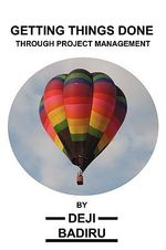 Getting Things Done Through Project Management - Deji Badiru