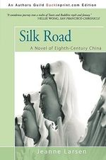 Silk Road : A Novel of Eighth-century China - Jeanne Larsen