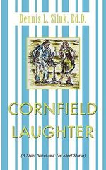 Cornfield Laughter : A Short Novel and Ten Short Stories - Dennis Siluk