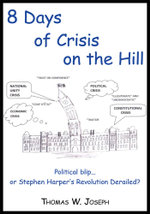 8 Days of crisis on the Hill; Political blip...or Stephen Harper's Revolution Derailed? - Thomas W. Joseph