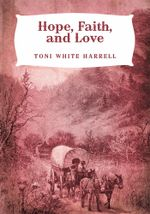 Hope, Faith, and Love - Toni White Harrell