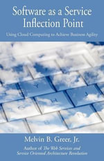 Software as a Service Inflection Point : Using Cloud Computing to Achieve Business Agility - Melvin B. Greer Jr