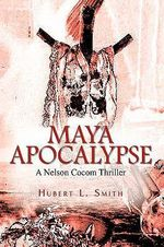 Maya Apocalypse : A Nelson Cocom Thriller - Hubert Smith