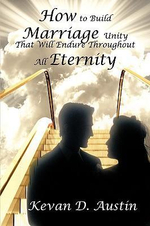 How to Build Marriage Unity That Will Endure Throughout All Eternity : A Cookbook of Activities - Kevan D. Austin