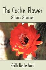 The Cactus Flower : Short Stories - Keith Ward