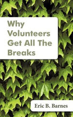 Why Volunteers Get All The Breaks - Eric B. Barnes