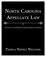 North Carolina Appellate Law : A Guide to the North Carolina Appellate Rules - Pamela Williams