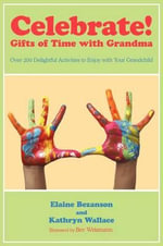 Celebrate! Gifts of Time With Grandma : Over 200 Delightful Activities to Enjoy With Your Grandchild - Elaine Bezanson