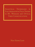 Analytical Technology in Electromagnetic Field Theory in Rf, Wireless and Optical Fiber Communications - han-xiong Lian