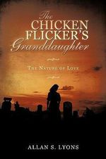 The Chicken Flicker's Granddaughter : The Nature of Love - Allan Lyons