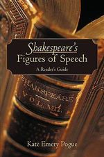 Shakespeare's Figures of Speech : A Reader's Guide - Kate Pogue